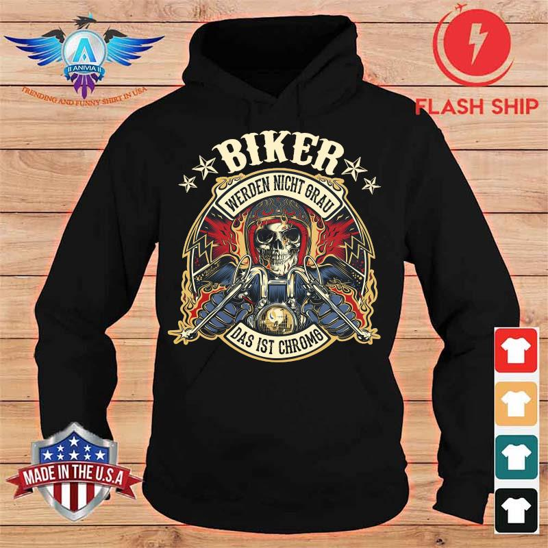 Biker Werden Nicht Grau Das Ist Chromg Shirt hoodie