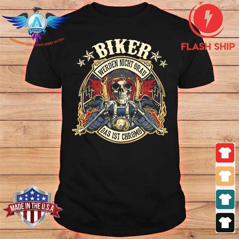 Biker Werden Nicht Grau Das Ist Chromg Shirt