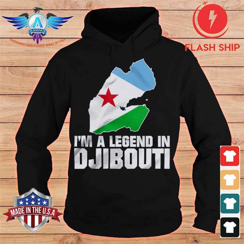 I'm A Legend In Djibouti Shirt hoodie