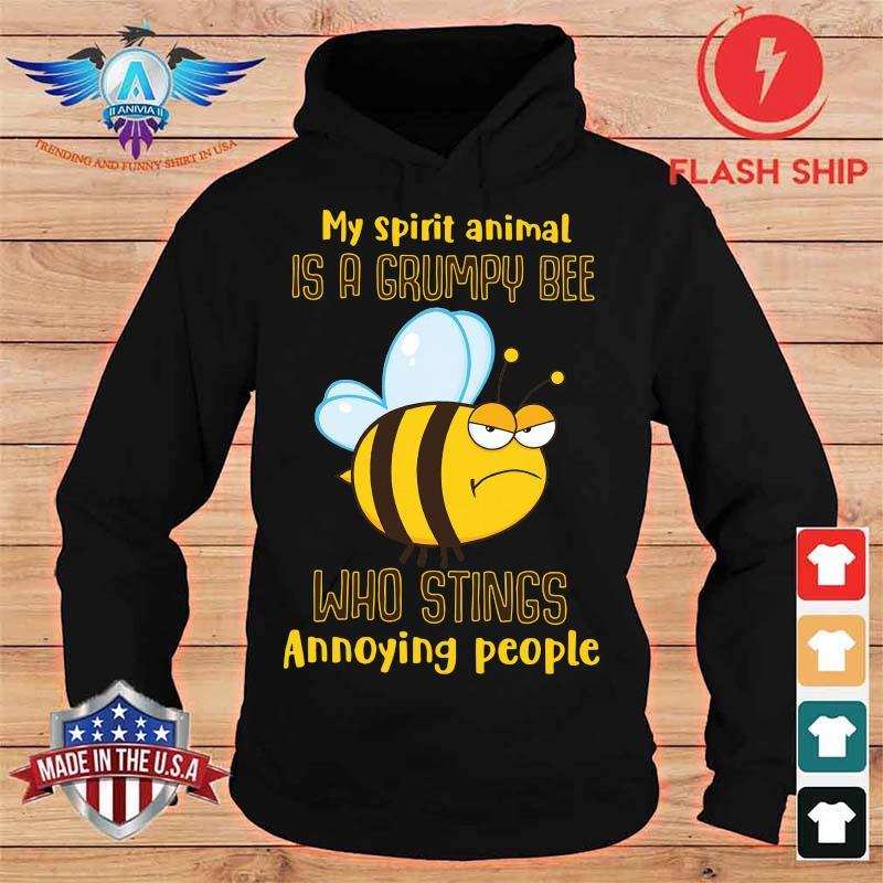 My Spirit Animal Is A Grumpy Bee Who Stings Annoying People Shirt hoodie