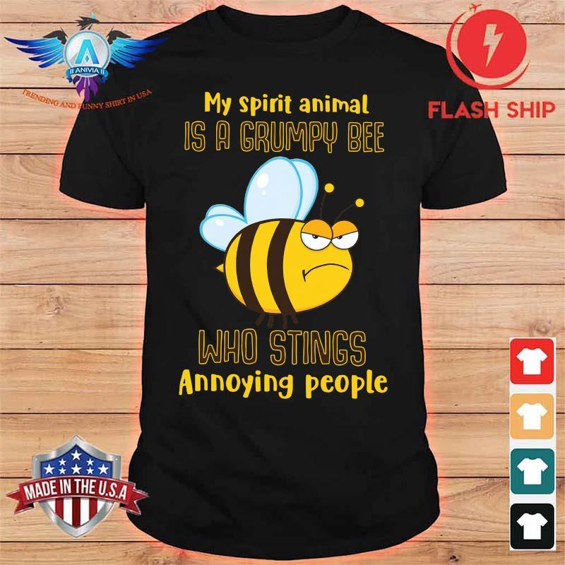My Spirit Animal Is A Grumpy Bee Who Stings Annoying People Shirt