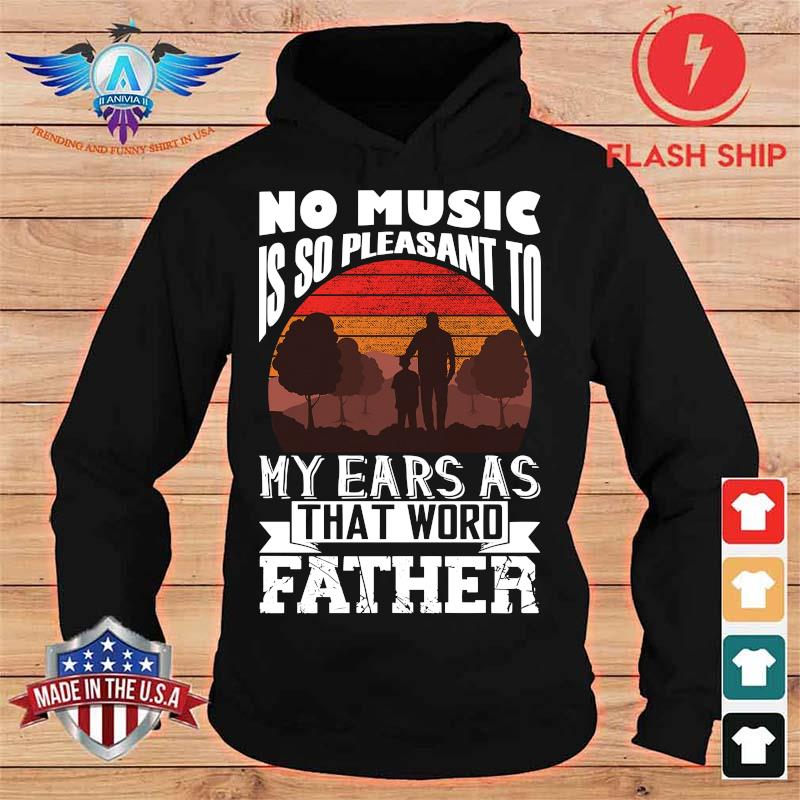 No Music Is So Pleasant To My Ears As That Word Father Shirt hoodie