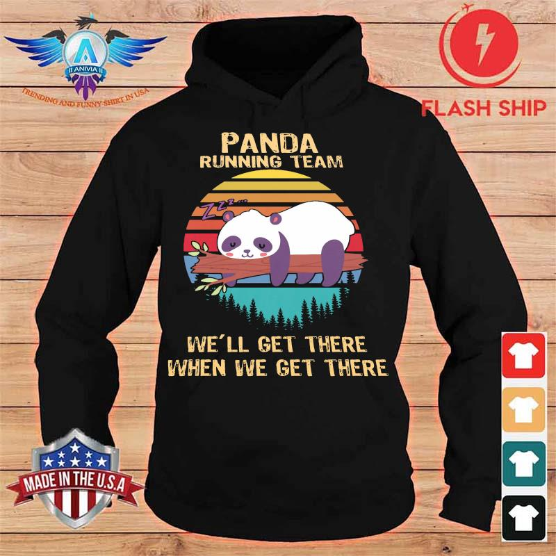 Panda Running Team We'll Get There When We Get There Vintage Shirt hoodie