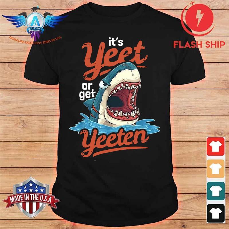Shark It's Yeet Or Get Yeeten Shirt