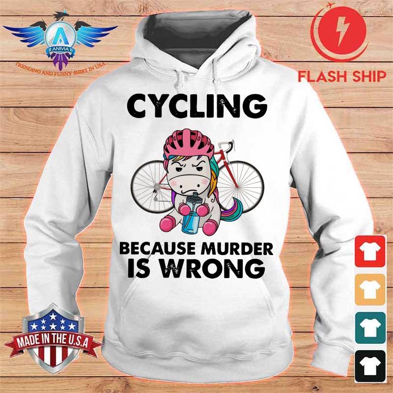 Unicorn Cycling Because Murder Is Wrong Shirt hoodie