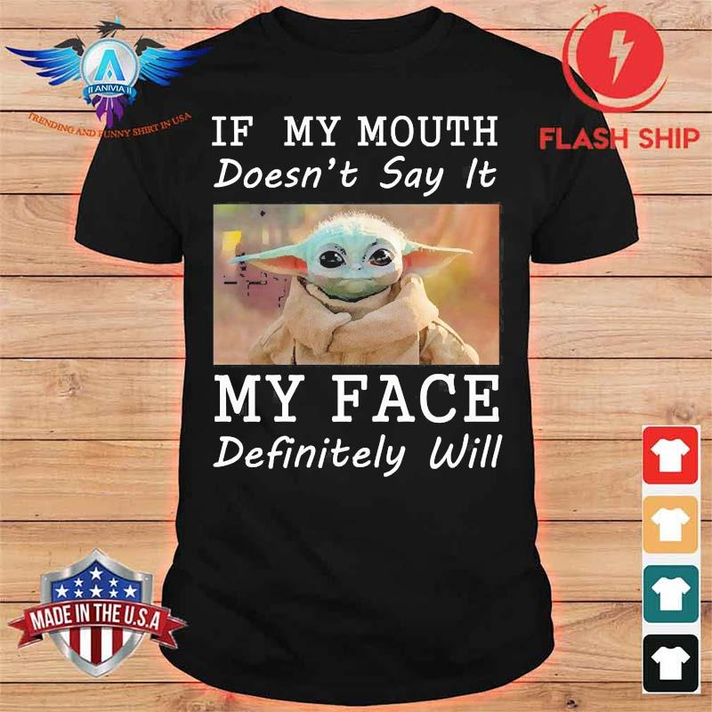 Yoda If My Mouth Doesn't Say It My Face Definitely Will Shirt